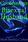 "Mark Bentley Cohen - ""Confessions of a Bisexual Husband"""